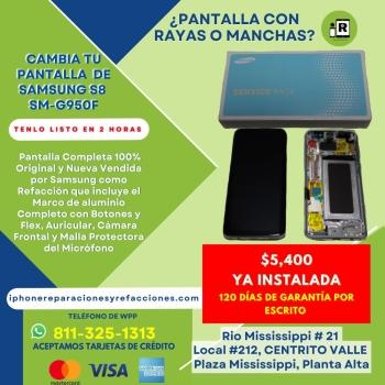 Reparacion Cambio D Pantalla Completa para Samsung Galaxy S8 Mod SM-G950F en Monterrey 100% ORIGINAL Incluye Marco D Aluminio Botones Flexes Auricular