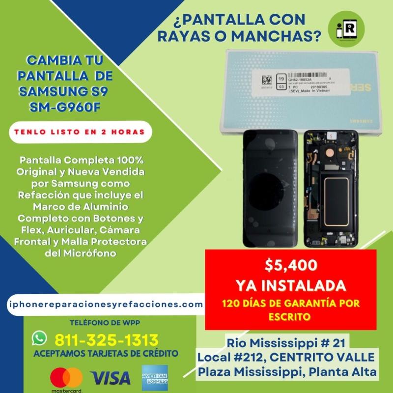 Reparacion Cambio D Pantalla Completa para Samsung Galaxy S9 Mod SM-G960F en Monterrey 100% ORIGINAL Incluye Marco D Aluminio Botones Flexes Auricular